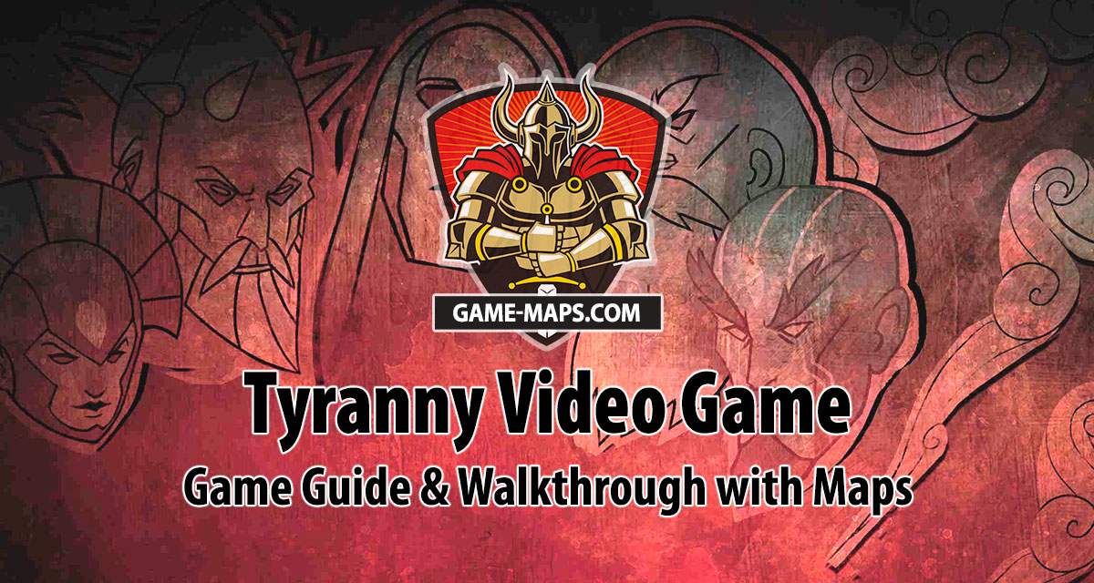 Tyranny cRPG Video Game Walkthrough & Game Guide with Maps